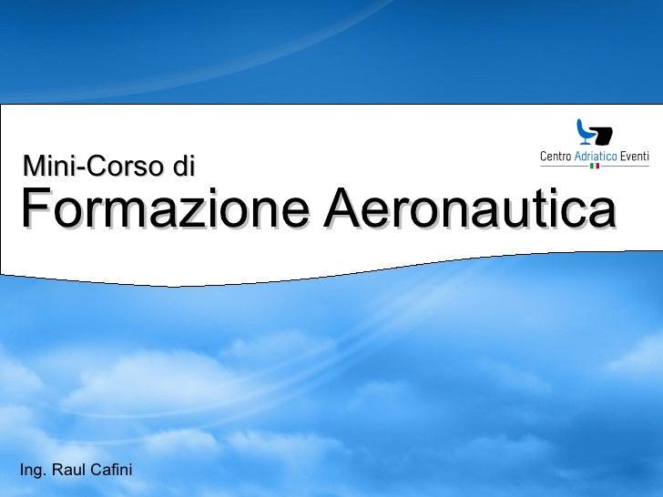 Mini-Corso diFormazione AeronauticaIng. Raul Cafini