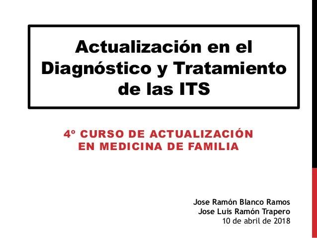 Jose Ramón Blanco Ramos Jose Luis Ramón Trapero 10 de abril de 2018 Actualización en el Diagnóstico y Tratamiento de las I...