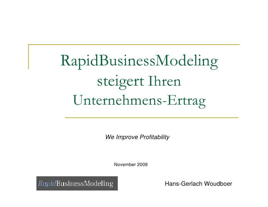 RapidBusinessModeling      steigert Ihren  Unternehmens-Ertrag       We Improve Profitability            November 2009    ...