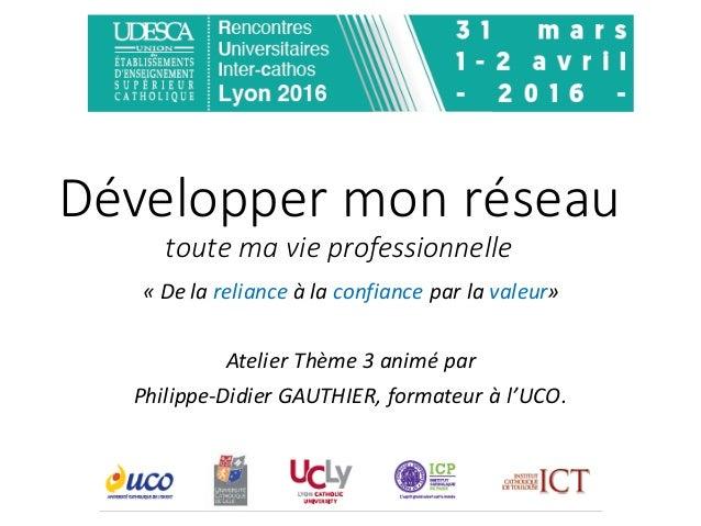 Développermonréseau toutemavieprofessionnelle « Delareliance àlaconfiance parlavaleur» AtelierThème3animép...