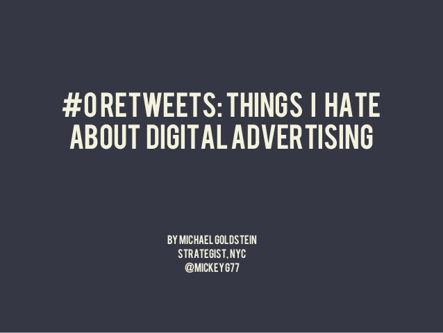 #0 retweets: Things I hateabout digital advertising        By Michael Goldstein          strategist, nyc            @micke...