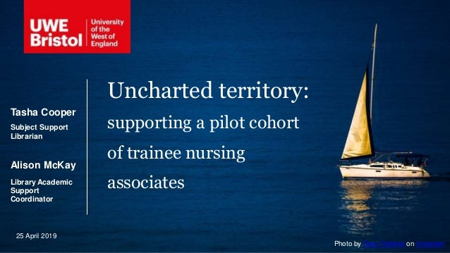 Uncharted territory: supporting a pilot cohort of trainee nursing associates Tasha Cooper Subject Support Librarian Alison...