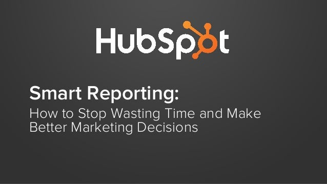 Smart Reporting: How to Stop Wasting Time and Make Better Marketing Decisions