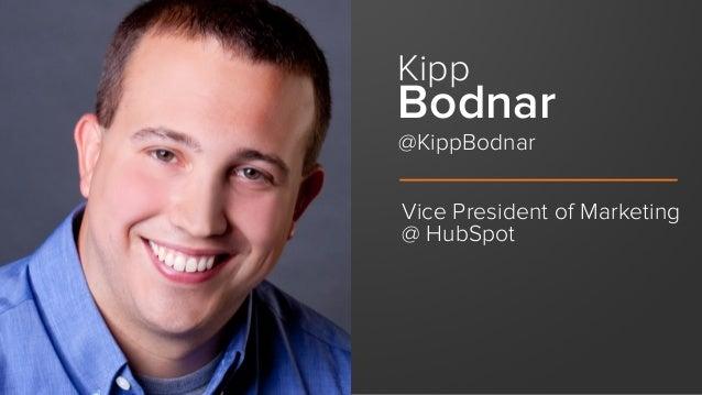 Vice President of Marketing @ HubSpot @KippBodnar Kipp Bodnar