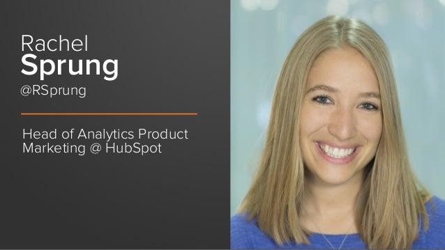 Head of Analytics Product Marketing @ HubSpot @RSprung Rachel Sprung