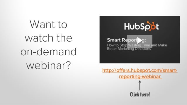 Want to watch the on-demand webinar? http://offers.hubspot.com/smart- reporting-webinar Click here!