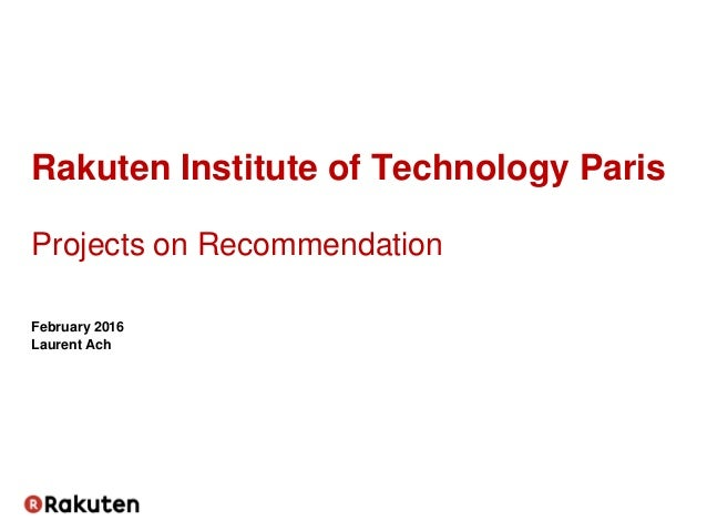 February 2016 Laurent Ach Rakuten Institute of Technology Paris Projects on Recommendation
