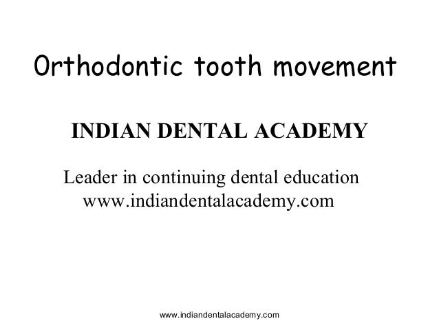0rthodontic tooth movement INDIAN DENTAL ACADEMY Leader in continuing dental education www.indiandentalacademy.com  www.in...