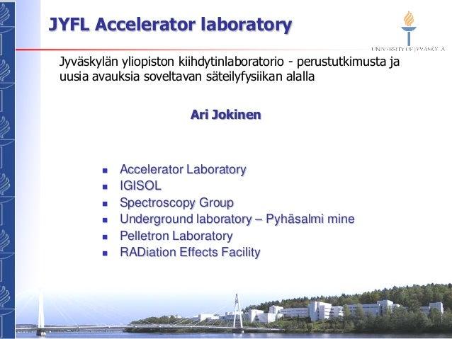 JYFL Accelerator laboratory  Ari Jokinen    Accelerator Laboratory    IGISOL    Spectroscopy Group    Underground labo...