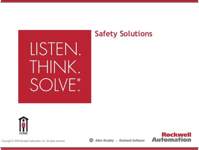 Safety Solutions  HOME Copyright © 2009 Rockwell Automation, Inc. All rights reserved.
