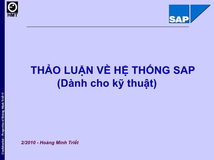 THẢO LUẬN VỀ HỆ THỐNG SAP  (Dành cho kỹ thuật) 2/2010 - Hoàng Minh Triết Confidential – Properties of Hoàng Minh Triết ©