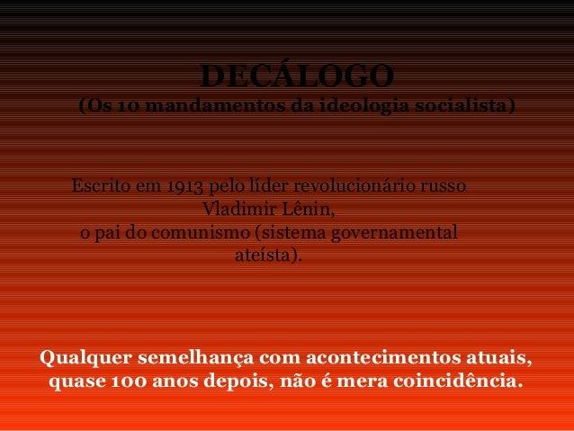 DECÁLOGO  (Os 10 mandamentos da ideologia socialista)  Escrito em 1913 pelo líder revolucionário russo  Vladimir Lênin,  o...