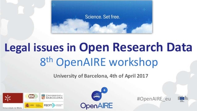 Legal issues in Open Research Data 8th OpenAIRE workshop University of Barcelona, 4th of April 2017 #OpenAIRE_eu