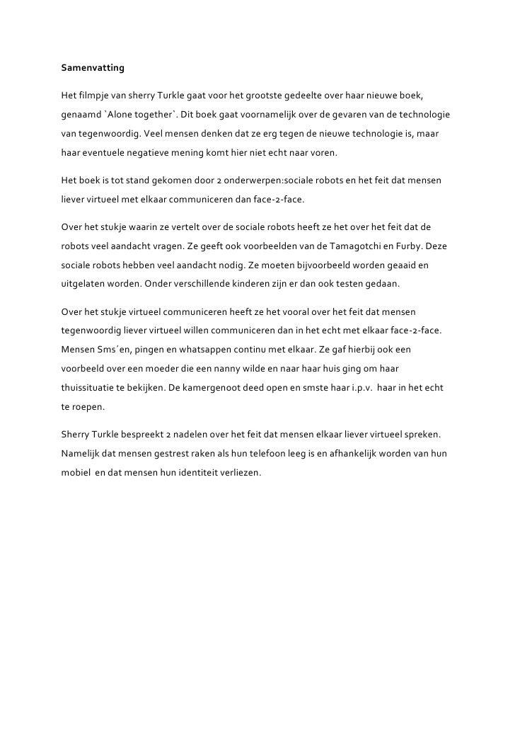 SamenvattingHet filmpje van sherry Turkle gaat voor het grootste gedeelte over haar nieuwe boek,genaamd `Alone together`. ...