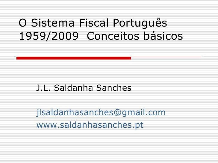 O Sistema Fiscal Português 1959/2009  Conceitos básicos J.L. Saldanha Sanches [email_address] www.saldanhasanches.pt