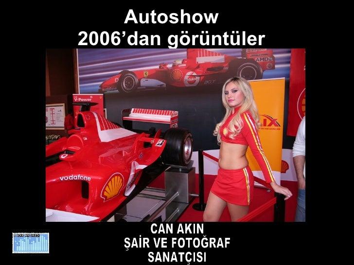 Autoshow  2006'dan görüntüler  CAN AKIN ŞAİR VE FOTOĞRAF SANATÇISI