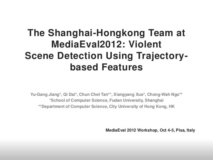 The Shanghai-Hongkong Team at    MediaEval2012: ViolentScene Detection Using Trajectory-        based Features Yu-Gang Jia...
