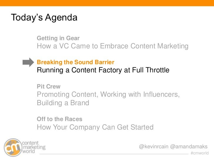 Today's Agenda     Getting in Gear     How a VC Came to Embrace Content Marketing     Breaking the Sound Barrier     Runni...