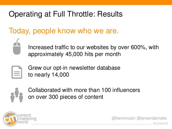 Operating at Full Throttle: ResultsToday, people know who we are.     Increased traffic to our websites by over 600%, with...
