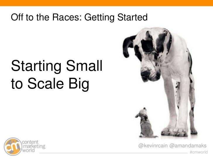 Off to the Races: Getting StartedStarting Smallto Scale Big                              @kevinrcain @amandamaks          ...