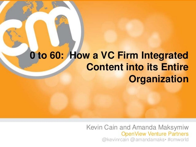 0 to 60: How a VC Firm Integrated Content into its Entire Organization  Kevin Cain and Amanda Maksymiw OpenView Venture Pa...