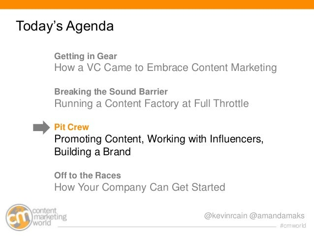 Today's Agenda Getting in Gear  How a VC Came to Embrace Content Marketing Breaking the Sound Barrier  Running a Content F...