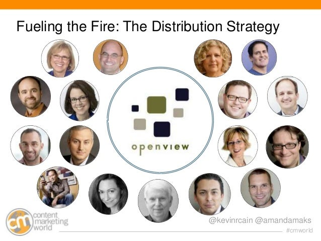 Fueling the Fire: The Distribution Strategy  @kevinrcain @amandamaks #cmworld