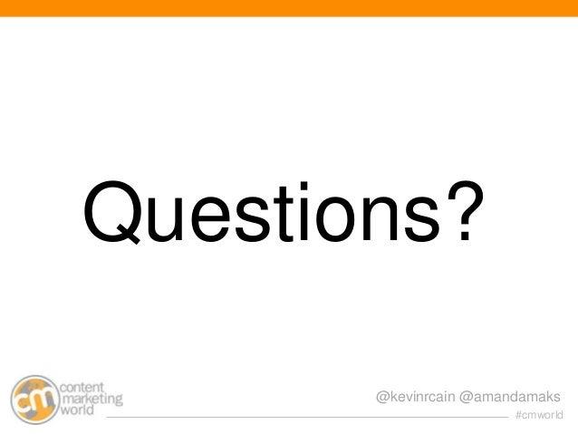 Questions? @kevinrcain @amandamaks #cmworld
