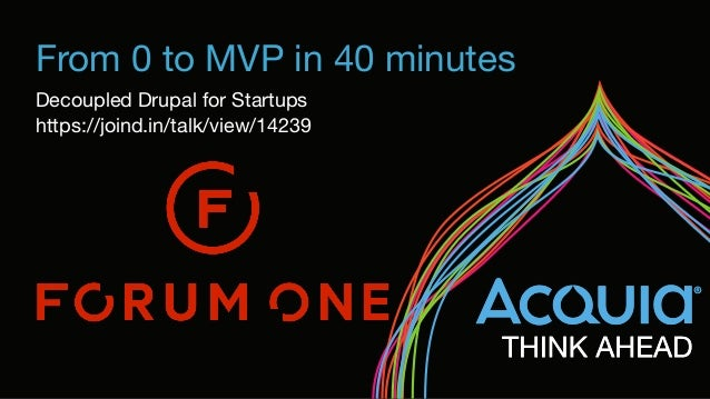 From 0 to MVP in 40 minutes Decoupled Drupal for Startups  https://joind.in/talk/view/14239
