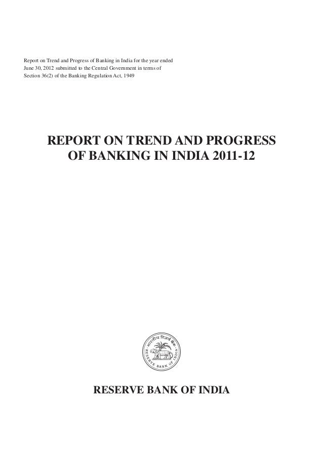 Report on Trend and Progress of Banking in India for the year endedJune 30, 2012 submitted to the Central Government in te...
