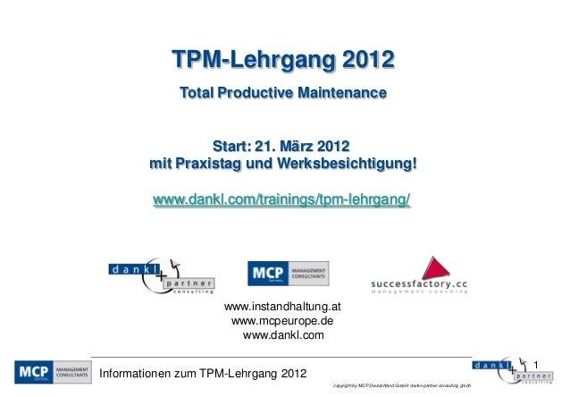 1 copyright by MCP Deutschland GmbH; dankl+partner consulting gmbh Informationen zum TPM-Lehrgang 2012 TPM-Lehrgang 2012 T...