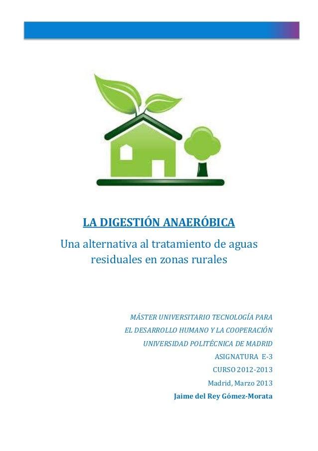 LA DIGESTIÓN ANAERÓBICAUna alternativa al tratamiento de aguasresiduales en zonas ruralesMÁSTER UNIVERSITARIO TECNOLOGÍA P...