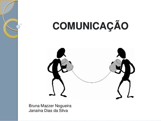 COMUNICAÇÃO Bruna Mazzer Nogueira Janaína Dias da Silva