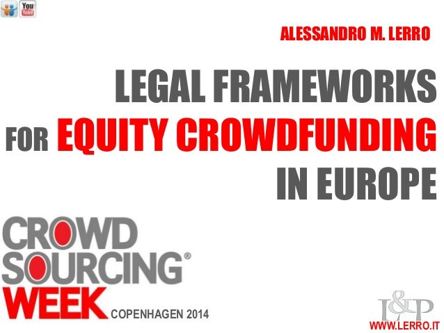 ALESSANDRO M. LERRO  LEGAL FRAMEWORKS  FOR EQUITY CROWDFUNDING  IN EUROPE  WWW.LERRO.IT  COPENHAGEN 2014