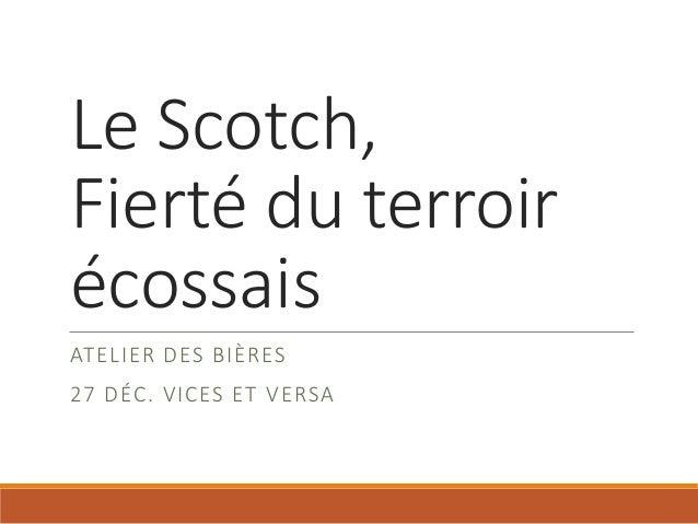 Le Scotch, Fierté du terroir écossais ATELIER DES BIÈRES 27 DÉC. VICES ET VERSA