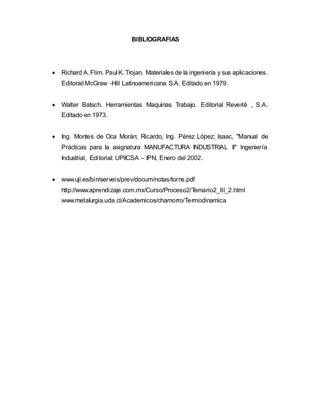 BIBLIOGRAFIAS   Richard A. Flim. Paul K. Trojan. Materiales de la ingeniería y sus aplicaciones.  Editorail McGraw -Hill ...
