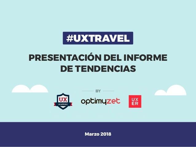 PRESENTACIÓN DEL INFORME DE TENDENCIAS #UXTRAVEL Marzo 2018