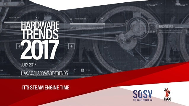 HAX | HARDWARE TRENDS 2017 | PAGE 1 2017 HARDWARE TRENDS IT'SSTEAMENGINETIME WWW.HAX.CO JULY2017