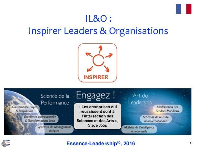 1Essence-Leadership©, 2016 «Les entreprises qui réussissent sont à l'intersection des Sciences et des Arts », Steve Jobs ...
