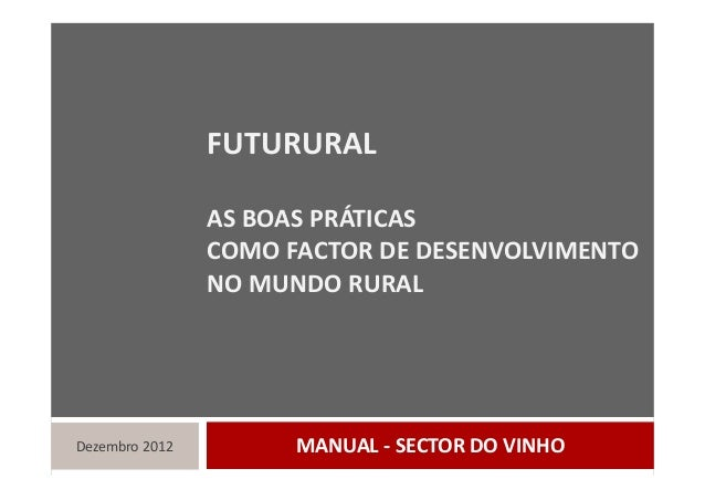 FUTURURAL AS BOAS PRÁTICAS  COMO FACTOR DE DESENVOLVIMENTO  NO MUNDO RURAL MANUAL ‐ SECTOR DO VINHODezembro 2012