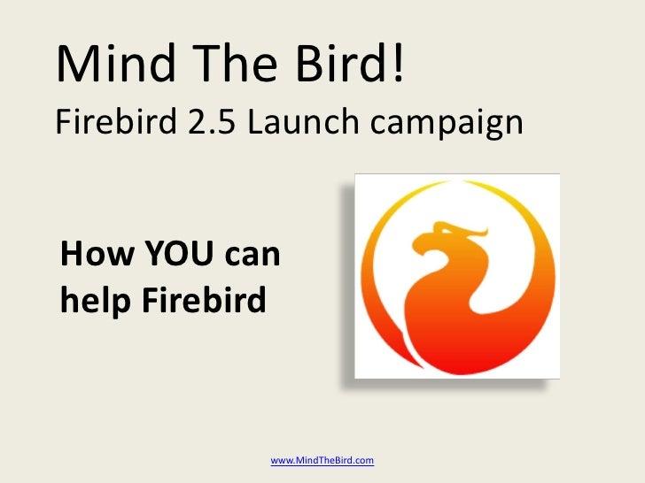 Mind The Bird! Firebird 2.5 Launch campaign   How YOU can help Firebird               www.MindTheBird.com