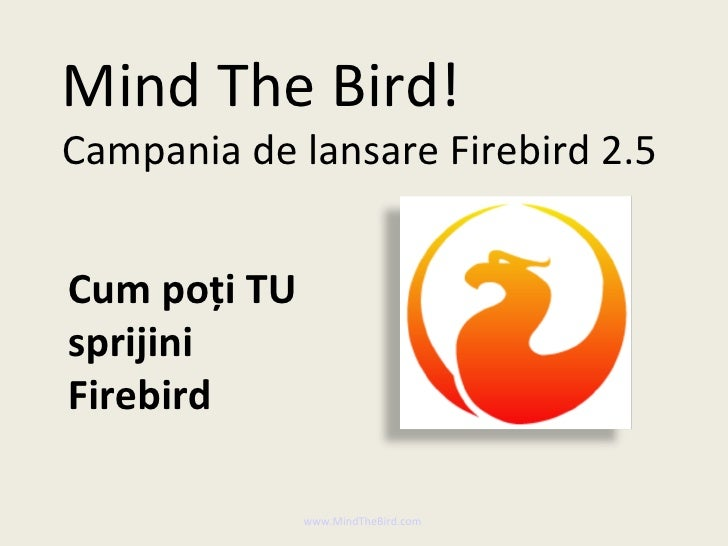 Mind The Bird! Campania de lansare Firebird 2.5   Cum poți TU sprijini Firebird                www.MindTheBird.com