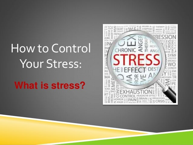 What is stress? How to Control Your Stress: