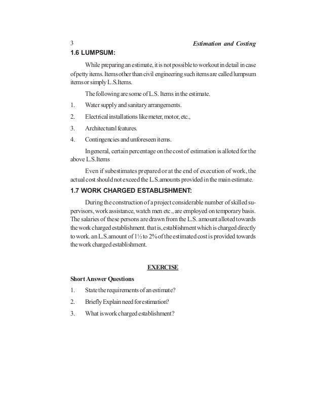 3 Estimation and Costing 1.6 LUMPSUM: Whilepreparinganestimate,itisnotpossibletoworkoutindetailincase ofpettyitems.Itemsot...
