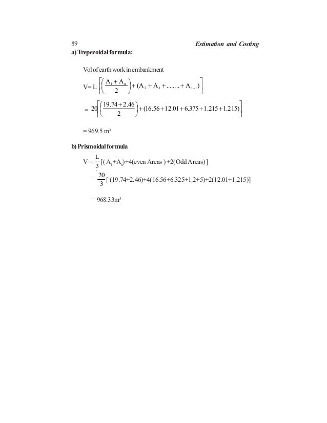 89 Estimation and Costing a) Trepezoidal formula: Volofearthworkinembankment V= L       ++++      + − )A.........