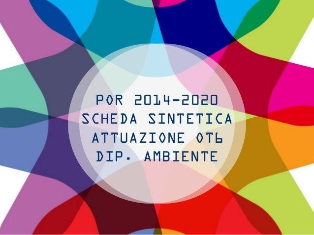 POR 2014-2020 SCHEDA SINTETICA ATTUAZIONE OT6 DIP. AMBIENTE