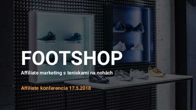 FOOTSHOPAffiliate marketing s teniskami na nohách Affiliate konferencia 17.5.2018