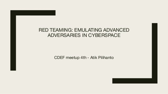 RED TEAMING: EMULATING ADVANCED ADVERSARIES IN CYBERSPACE CDEF meetup 4th - Atik Pilihanto