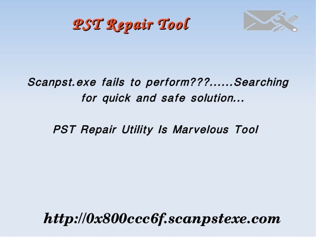 PST Repair Tool  Scanpst.exe fails to perform???......Searching for quick and safe solution... PST Repair Utility Is Marve...