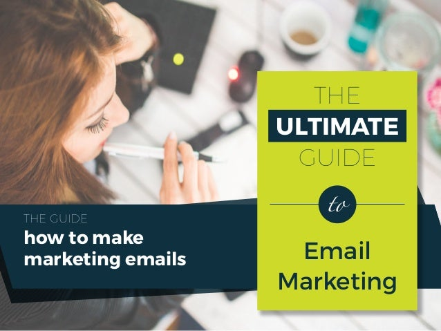 THE ULTIMATE GUIDE Email Marketing how to make marketing emails THE GUIDE